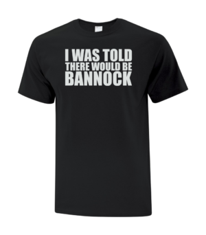I was told there would be bannock tee black
